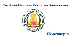 Tiruchirappalli Government Children Home Recruitment 2021